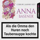 Als die Omma den Huren noch Taubensuppe kochte/Anna Basener