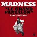 Le Grand Pantalon (Baggy Trousers)/Madness