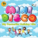 Mini Disco: My Favourite Holiday Hits/VARIOUS ARTISTS