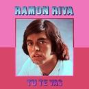 Tú te vas/Ramón Riva