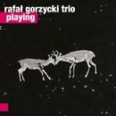 Playing/Rafal Gorzycki Trio