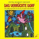 Das verrückte Dorf - Eine lustige Geschichte mit Jan-Jan und seinem Huhn Penelope (Hörspiel)/Petra Schmidt-Decker
