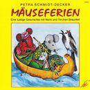 Mäuseferien - Eine lustige Geschichte mit Nichi und Tinchen Braunfell (Hörspiel)/Petra Schmidt-Decker