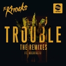 TROUBLE (feat. Absofacto) [Remixes]/The Knocks
