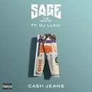 Cash Jeans (feat. DJ Lucci)/Sage The Gemini