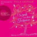 So groß wie deine Träume (Ungekürzte Lesung)/Viola Shipman