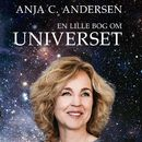 En lille bog om universet (uforkortet)/Anja C. Andersen