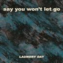 Say You Won't Let Go/Laundry Day