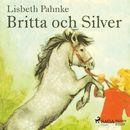 Britta och Silver (oförkortat)/Lisbeth Pahnke