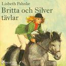 Britta och Silver tävlar (oförkortat)/Lisbeth Pahnke