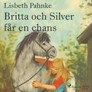Britta och Silver får en chans (oförkortat)/Lisbeth Pahnke