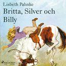Britta, Silver och Billy (oförkortat)/Lisbeth Pahnke