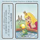 Si musique m'etait contée... - La flle du roi et la grenouille raconté sur Mahler/Théatre Populaire de la Petite France, RSO Ljubljana, Anton Nanut