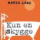 Kun en skygge (uforkortet)/Maria Lang