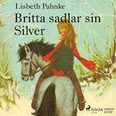 Britta sadlar sin Silver (oförkortat)/Lisbeth Pahnke