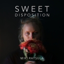 Sweet Disposition/Miki Ratsula