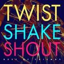 Twist Shake Shout/Best Of Friends
