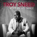 Kept by His Grace/Troy Sneed