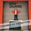 Chained To The Rhythm/Henry Gallagher
