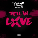 Fell In Love (feat. XO)/T-Wayne