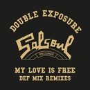 My Love Is Free (Def Mix Remixes)/Double Exposure