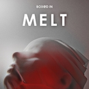 Melt/Boxed In