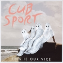 This Is Our Vice/Cub Sport