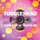 Turn't Up vs. Trap'd Up/Togglehead
