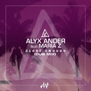 Close Enough (feat. Maria Z) [Dub Mix]/Alyx Ander
