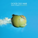 Small World (Acoustic)/Good Old War