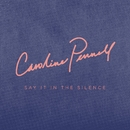 Say It in the Silence/Caroline Pennell