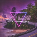 Too Late (feat. Paperwhite)/Savoir Adore