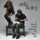 I Don't Need Anyone To Save Me (Early Version)/Ash Koley