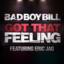 Got That Feeling/Bad Boy Bill feat. Eric Jag