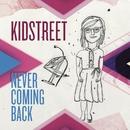 Never Coming Back/Kidstreet