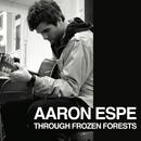 Through Frozen Forests/Aaron Espe