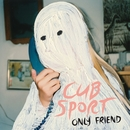 Only Friend - EP/Cub Sport
