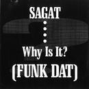 Funk Dat (Why Is It?)/Sagat