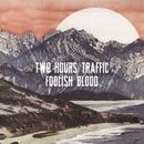 Foolish Blood/Two Hours Traffic