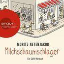 Milchschaumschläger (Gekürzte Lesung)/Moritz Netenjakob