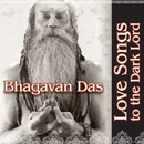 Love Songs To The Dark Lord/Bhagavan Das