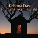 Heart As Wide As The World/Krishna Das