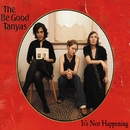 It's Not Happening/The Be Good Tanyas