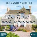 Ein Ticket nach Schottland (Ungekürzt)/Alexandra Zöbeli