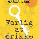 Farlig at drikke (uforkortet)/Maria Lang