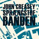 Sprængstofbanden (uforkortet)/John Creasey
