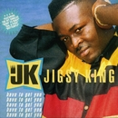 Have To Get You/Jigsy King