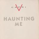 Haunting Me/V Capri