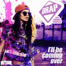 I'll Be Coming Over/DRAP