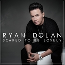 Scared To Be Lonely/Ryan Dolan